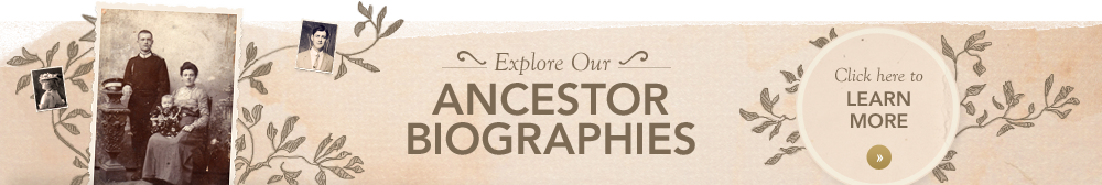 Explore Our Ancestor Biographies