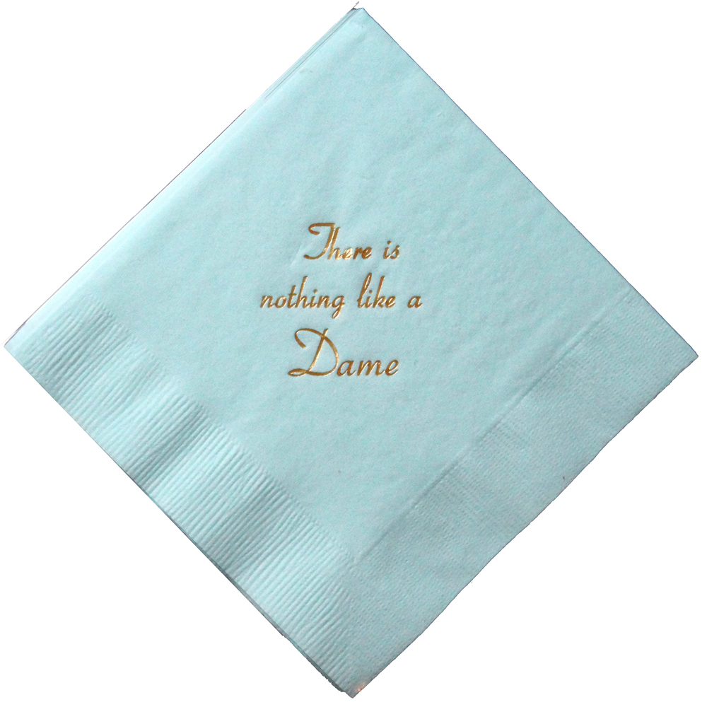"""There is Nothing Like a Dame"" Napkins"